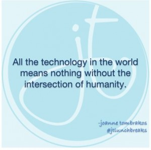 All the technology in the world means nothing without the intersection of humanity
