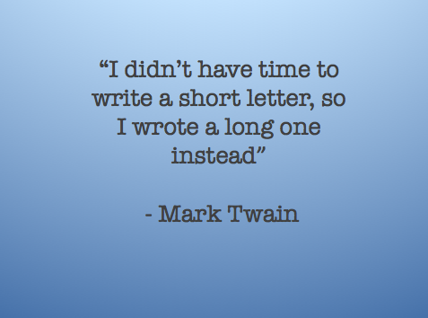 I didn't have time to write a short letter, so I wrote a long one instead.  Mark Twain